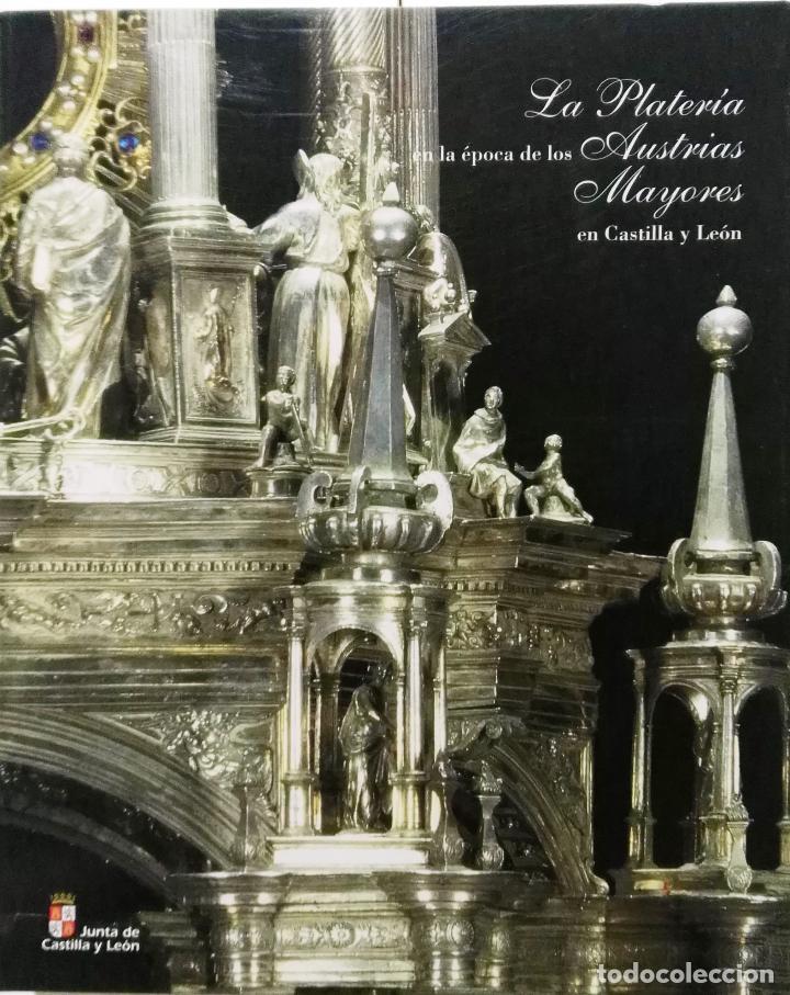 LA PLATERÍA EN LA ÉPOCA DE LOS AUSTRIAS MAYORES EN CASTILLA Y LEÓN, JUNTA DE CASTILLA Y LEÓN (Arte - Catálogos)