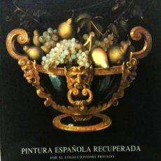 Arte: PINTURA ESPAÑOLA RECUPERADA POR EL COLECCIONISMO PRIVADO. CATÁLOGO, SEVILLA, . Lote 96878359