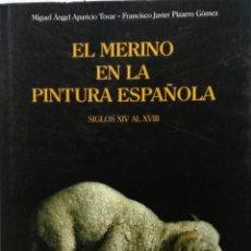 Arte: MIGUEL ÁNGEL APARICIO TOVAR Y FRANCISCO JAVIER PIZARRO GÓMEZ, EL MERINO EN LA PINTURA ESPAÑOLA (SIGL. Lote 96878615
