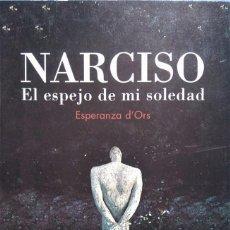 Arte: ESPERANZA D'ORS. NARCISO, EL ESPEJO DE MI SOLEDAD. NIETA DE EUGENIO D´ORS. Lote 96989835