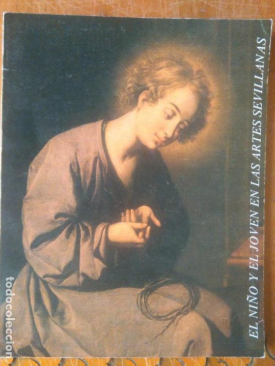 CATALOGO DE ARTE EL NIÑO Y EL JOVEN EN LAS ARTES SEVILLANAS - SALA DE EXPOSICIONES EL MONTE 1985 (Arte - Catálogos)