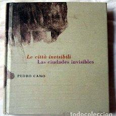 Arte: LAS CIUDADES INVISIBLES - LE CITTÁ INVISIBILI. PEDRO CANO. Lote 97532583