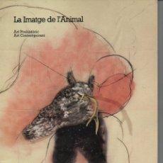 Arte: LA IMATGE DE L' ANIMAL - ART PREHISTÒRIC, ART CONTEMPORANI (CAIXA DE BARCELONA, 1984). Lote 99159995