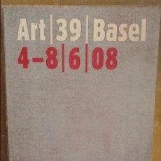 Arte: ART 39 BASEL (4 - 8 / 6 / 2008) THE ART SHOW, DIE KUNSTMESSE, LA FOIRE D'ART, LA MOSTRA D'ARTE. Lote 99808635