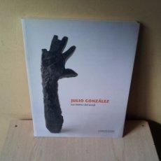 Arte: JULIO GONZALEZ - LOS LIMITES DEL METAL - FUNDACCION PICASSO 2009. Lote 102148111