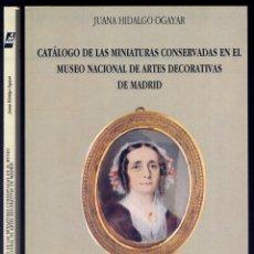 Arte: CATÁLOGO DE LAS MINIATURAS CONSERVADAS EN EL MUSEO NACIONAL DE ARTES DECORATIVAS DE MADRID. 1994.. Lote 104688707