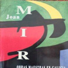 Arte: JOAN MIRÓ. OBRAS MAESTRAS EN GALICIA. AUDITORIO DE GALICIA (1991). Lote 105208395
