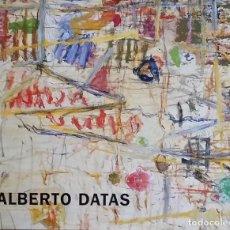 Arte: ALBERTO DATAS. EDICIÓN Y TEXTOS DE XABIER SEOANE (2008). Lote 105786215