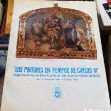 Arte: ECIJA, 1989 CATALOGO EXPOSICION LOS PINTORES EN TIEMPOS DE CARLOS III, 116 PAGINAS. Lote 105994271
