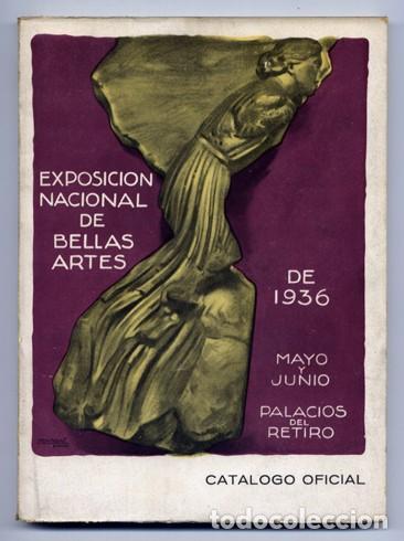 CATÁLOGO DE LA EXPOSICIÓN NACIONAL DE BELLAS ARTES DE 1936. MAYO Y JUNIO, PALACIOS DEL RETIRO. 1936. (Arte - Catálogos)