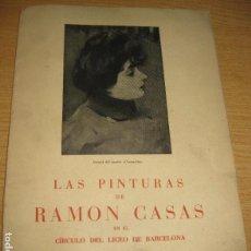 Arte: CATALOGO LAS PINTURAS DE RAMON CASAS EN EL CIRCULO DEL LICEO DE BARCELONA . SALA PARES . 1948 . Lote 109398527