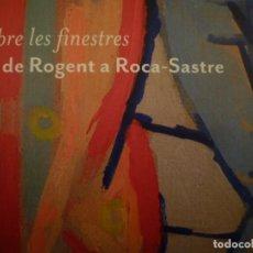 Arte: DE ROGENT A ROCA-SASTRE. OBRE LES FINESTRES. FUNDACIÓ VILACASAS. 2016. Lote 111292131