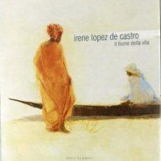 Arte: IRENE LÓPEZ DE CASTRO, IL FIUME DELLA VITA, CATALOGO, ZETA SCORPII, VENEZIA 2003. Lote 112249835