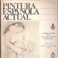Arte: PINTURA ESPAÑOLA ACTUAL. NOVIEMBRE 1972. CAJA AHORROS PROVINCIAL DE ALICANTE.. Lote 112607499