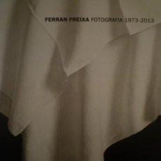Arte: FOTOGRAFÍA. FERRAN FREIXA. FOTOGRAFIES 1973-2013. CENTRE D'ART TECLA SALA. 2014.. Lote 114183343
