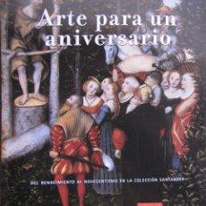 Arte: ARTE PARA UN ANIVERSARIO. DEL RENACIMIENTO AL NOVECENTISMO EN LA COLECCIÓN SANTANDER.. Lote 116279731