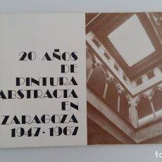 Arte: 20 AÑOS DE PINTURA ABSTRACTA EN ZARAGOZA 1947-1967. COL OF ARQUITECTOS ARAGON Y RIOJA. 1979. Lote 116413379