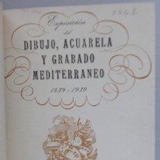 Arte: EXPOSICIÓN DEL DIBUJO, ACUARELA Y GRABADO MEDITERRANEO (1839-1939) // 99 LÁMINAS. Lote 117986999
