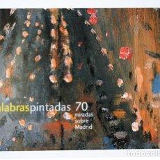 Arte: DÍPTICO PALABRAS PINTADAS 70 MIRADAS SOBRE MADRID – FUNDACIÓN CAJAMADRID, MADRID, 2004 – 15 X 21 CM. Lote 119140423