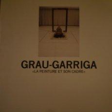 Arte: JOSEP GRAU-GARRIGA. LA PEINTURE ET SON CADRE. MUSÉE DES BEAUX ART. PAU. 1989. Lote 119420275