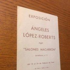 Arte: EXPOSICION ANGELES LOPEZ-ROBERTS / SALONES MACARRON / 10 AL 24 FEBRERO DE 1942. Lote 121005187