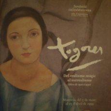 Arte: JOSEP DE TOGORES. DEL REALISME MÀGIC AL SURREALISME. 1920-1930. FUNDACIÓ CAIXA MANRESA. 1999. Lote 121080195