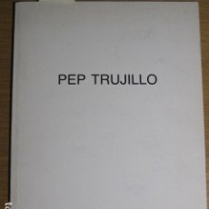 Arte: PEP TRUJILLO, SALA PELAIRES, PALMA DE MALLORCA, 1992. Lote 126708327