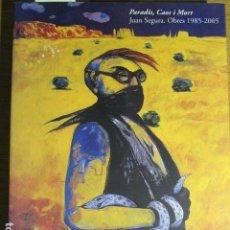 Arte: JUAN SEGURA. OBRES 1985-2005. PARADÍS, CAOS I MORT. CASAL SOLLERIC, PALMA DE MALLORCA. Lote 126771003