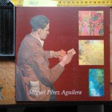 Arte: CATALOGO DE ARTE MIGUEL PEREZ AGUILERA MUCHAS FOTOS. Lote 128213207