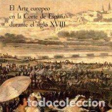 Arte: EL ARTE EUROPEO EN LA CORTE DE ESPAÑA DURANTE EL SIGLO XVIII. CATÁLOGO EXPOSICIÓN MUSEO DEL PRADO,. Lote 7326513