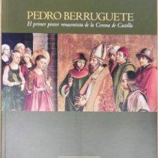 Arte: PEDRO BERRUGUETE, EL PRIMER PINTOR RENACENTISTA DE LA CORONA DE CASTILLA, JUNTA DE CASTILLA Y LEÓN,. Lote 129638847