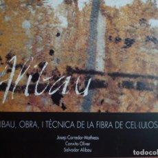 Arte: SALVADOR ALIBAU. OBRA I TÈCNICA DE LA FIBRA DE CEL.LULOSA. AROLA EDITORS. 2000. Lote 130504246