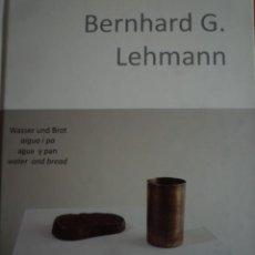 Arte: BERNHARD G. LEHMANN. WASSER UND BROT. AGUA Y PAN. EDICIONS H. JENNINGER. 2012. Lote 130508874