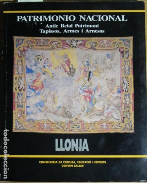 PATRIMONIO NACIONAL. ANTIC REIAL PATRIMONI. TAPISSOS, ARMES I ARNESOS. LLONJA, MALLORCA, 1990 (Arte - Catálogos)
