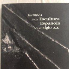 Arte: RUMBOS DE LA ESCULTURA ESPAÑOLA EN EL SIGLO XX. Lote 132572266