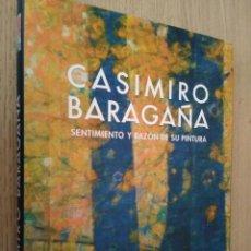 Arte: CASIMIRO BARAGAÑA. SENTIMIENTO Y RAZÓN DE SU PINTURA. RUBÉN SUÁREZ. 2005. Lote 133388798