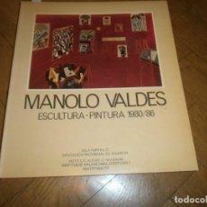 Arte: MANOLO VALDES CATALOGO EXPOSICIÓN SALA PARPALLÓ VALENCIA ESCULTURA PINTURA 1980 1986. Lote 134237142