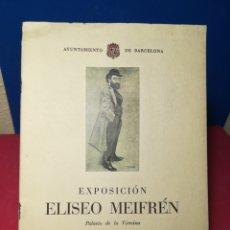Arte: CATÁLOGO EXPOSICIÓN ELÍSEO MEIFRÉN - PALACIO DE LA VIRREINA, 1952. Lote 134561037