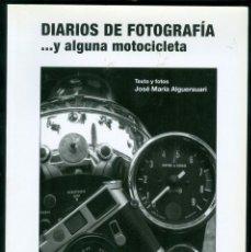 Arte: FOTOLIBRO - DIARIOS DE FOTOGRAFÍA ...Y ALGUNA MOTOCICLETA - JOSÉ MARÍA ALGUERSUARI. Lote 135535426
