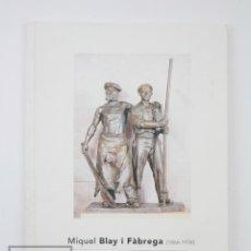 Arte: CATÁLOGO EXPOSICIÓN DE ESCULTURA - MIQUEL BLAY I FÀBREGA. ELS ANYS A PARÍS -C.C. CAIXA TERRASSA,2005. Lote 135681163