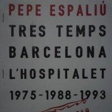 Arte: PEPE ESPALIÚ. TRES TEMPS BARCELONA L'HOSPITALET 1975-1988-1993. TECLA SALA. 2018. Lote 136123334