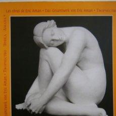 Arte: LAS OBRAS COMPLETAS DE DAS GESAMTWERK VON ERIC AMAN SERGIO MAURIZIO SOLDINI 2002. Lote 139234374