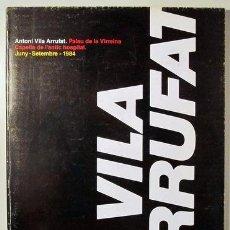 Arte: ANTONI VILA ARRUFAT - BARCELONA 1984 - PALAU DE LA VIRREINA EXPOSICION. Lote 140613782