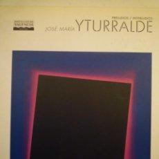 Arte - JOSÉ MARIA YTURRALDE. PRELUDIOS/INTERLUDIOS. SALA PARPALLÓ. DIPUTACIÓN VALENCIA. 1997 - 141508670