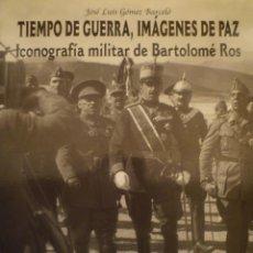 Arte: FOTOGRAFÍA. TIEMPO DE GUERRA, IMÁGENES DE PAZ. ICONOGRAFÍA MILITAR DE BARTOLOMÉ ROS. 2005. Lote 141510266
