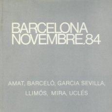 Arte: BARCELONA NOVEMBRE, 84 (AMAT, BARCELÓ, GARCIA SEVILLA, LLIMÓS, MIRA, UCLÉS) -CATÀLEG EXPO DAU AL SET. Lote 142912378