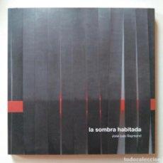 Arte: JOSÉ LUIS RAYMOND. LA SOMBRA HABITADA. EJEMPLAR DEDICADO POR EL ARTISTA. Lote 142957522