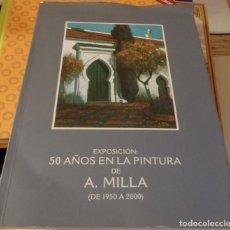 Arte: DOS HERMANAS, 2006, CATALOGO EXPOSICION 50 AÑOS EN LA PINTURA DE A.MILLA,79 PAGINAS. Lote 143637766
