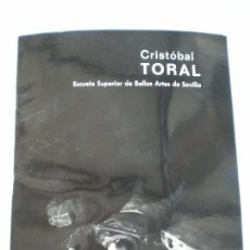 Arte: CRISTOBAL TORAL - CATALOGO EXPOSICION MAYO 1977 EN ESCUELA SUPERIOR DE BELLAS ARTES DE SEVILLA. Lote 145902042