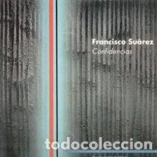 Arte: CATÁLOGO EXPOSICIÓN FRANCISO SUAREZ. CONFIDENCIAS.. Lote 146822246
